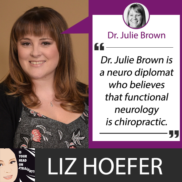 Blair Chiropractic, Blair Upper Cervical, California Chiropractic Association, Chiropractic, Dr. Elizabeth Hoefer, Dr. Julie Brown, Functional Neurology, Is Your Head On Straight, Understanding Functional Neurology with Dr. Julie Brown